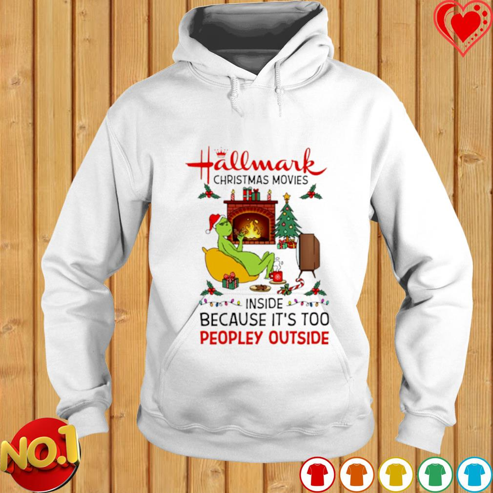 Grinch hallmark Christmas movies inside because it's too peopley outside s hoodie
