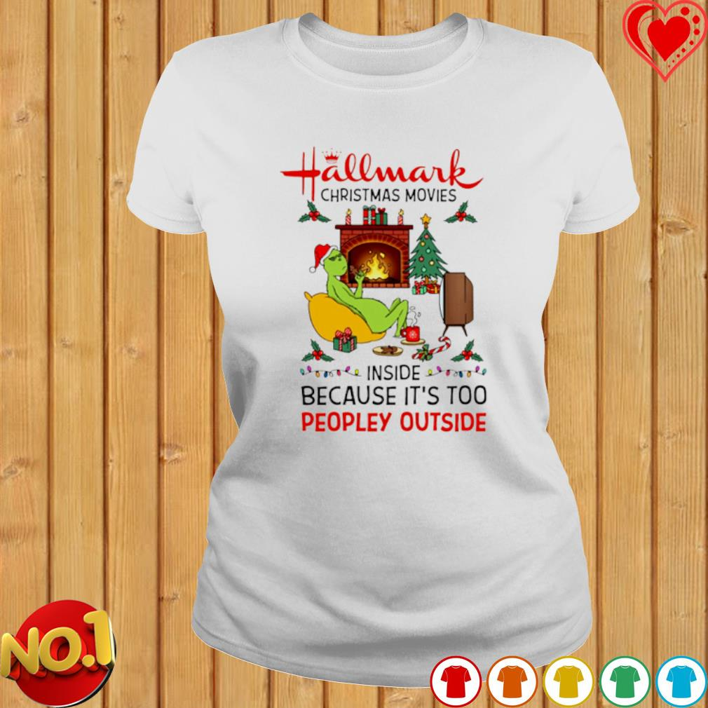 Grinch hallmark Christmas movies inside because it's too peopley outside s ladies-tee