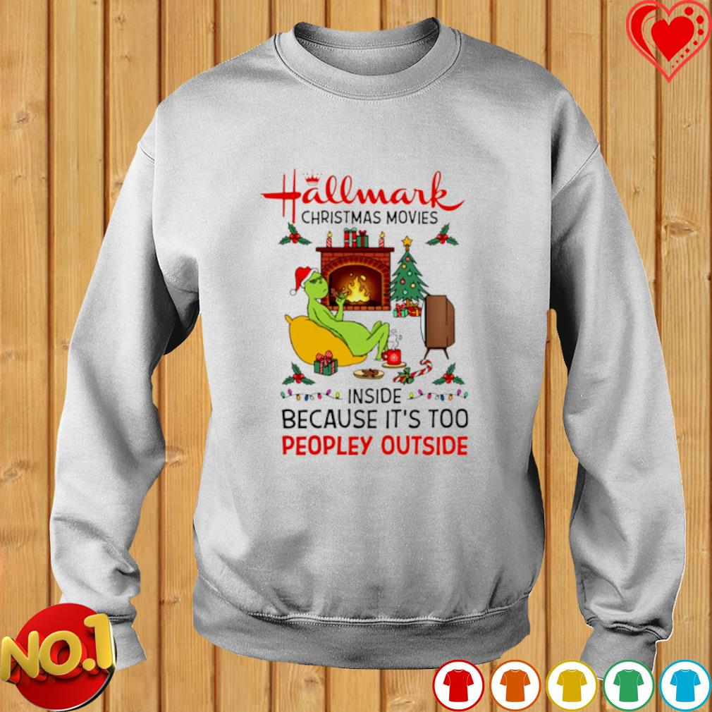 Grinch hallmark Christmas movies inside because it's too peopley outside s sweater