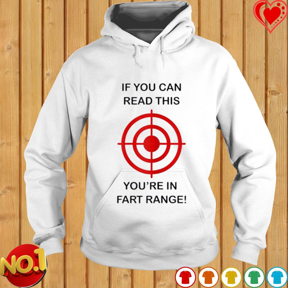 If you can read this you're in fart range s hoodie