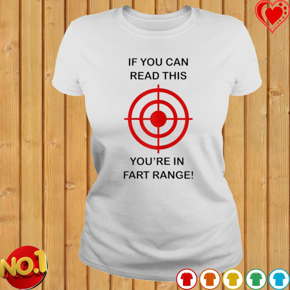 If you can read this you're in fart range s ladies-tee