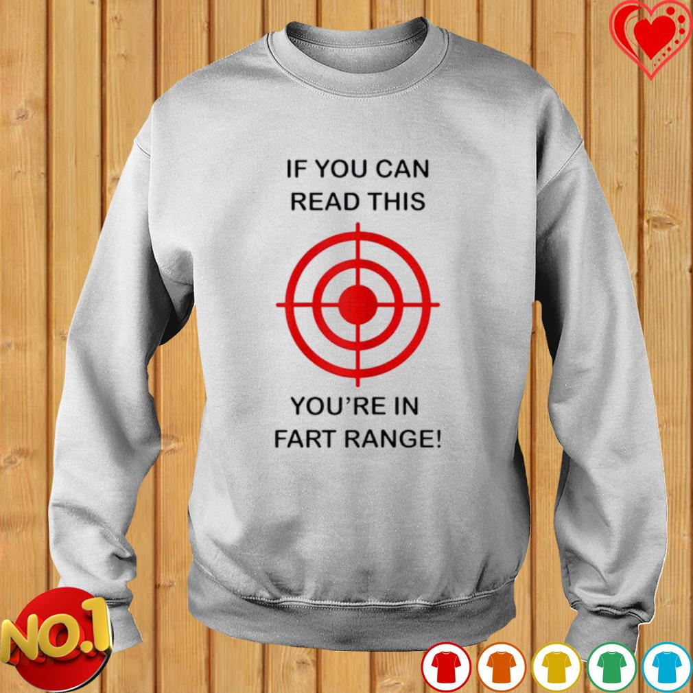 If you can read this you're in fart range s sweater