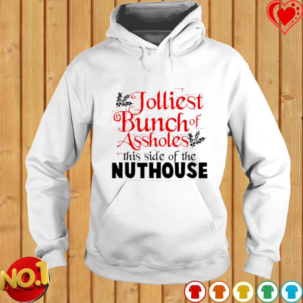 Jolliest bunch of assholes this side of the nuthouse s hoodie