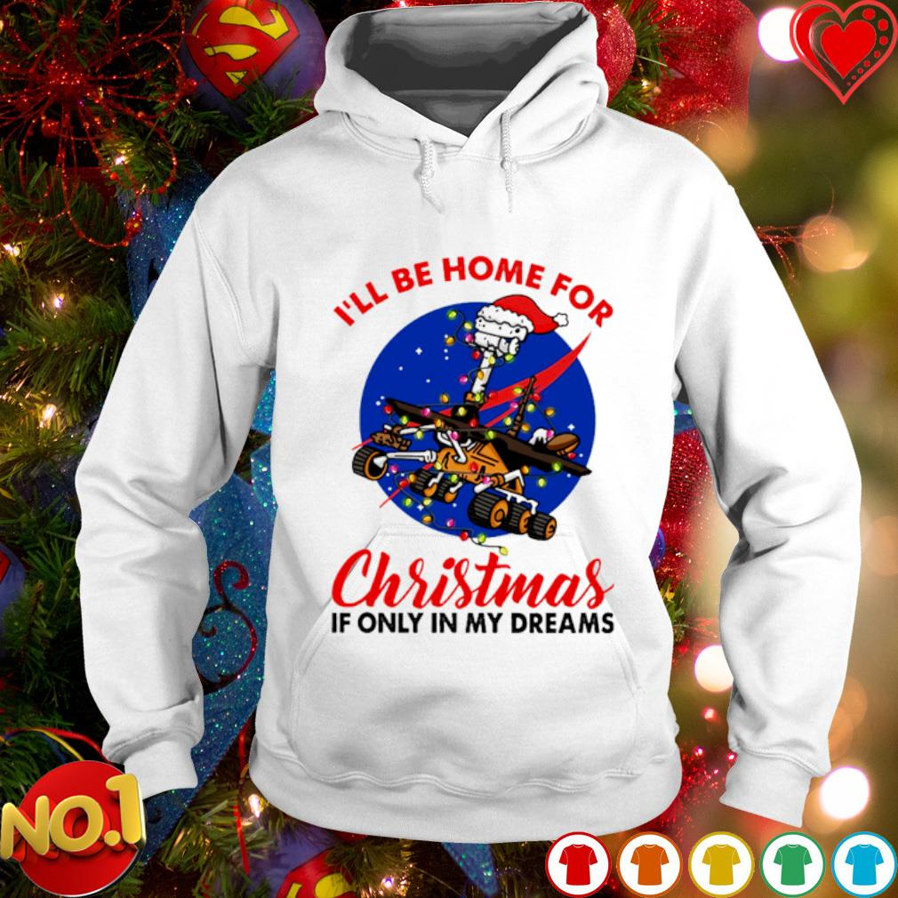 Opportunity I'll be home for Christmas if only in my dreams s hoodie