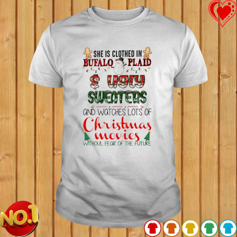 She is clothed in buffalo plaid and ugly sweaters and watches lots of Christmas movies shirt