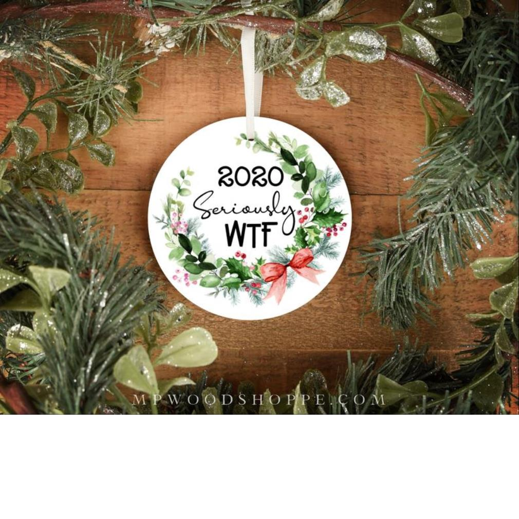 2020 seriously wif ornament