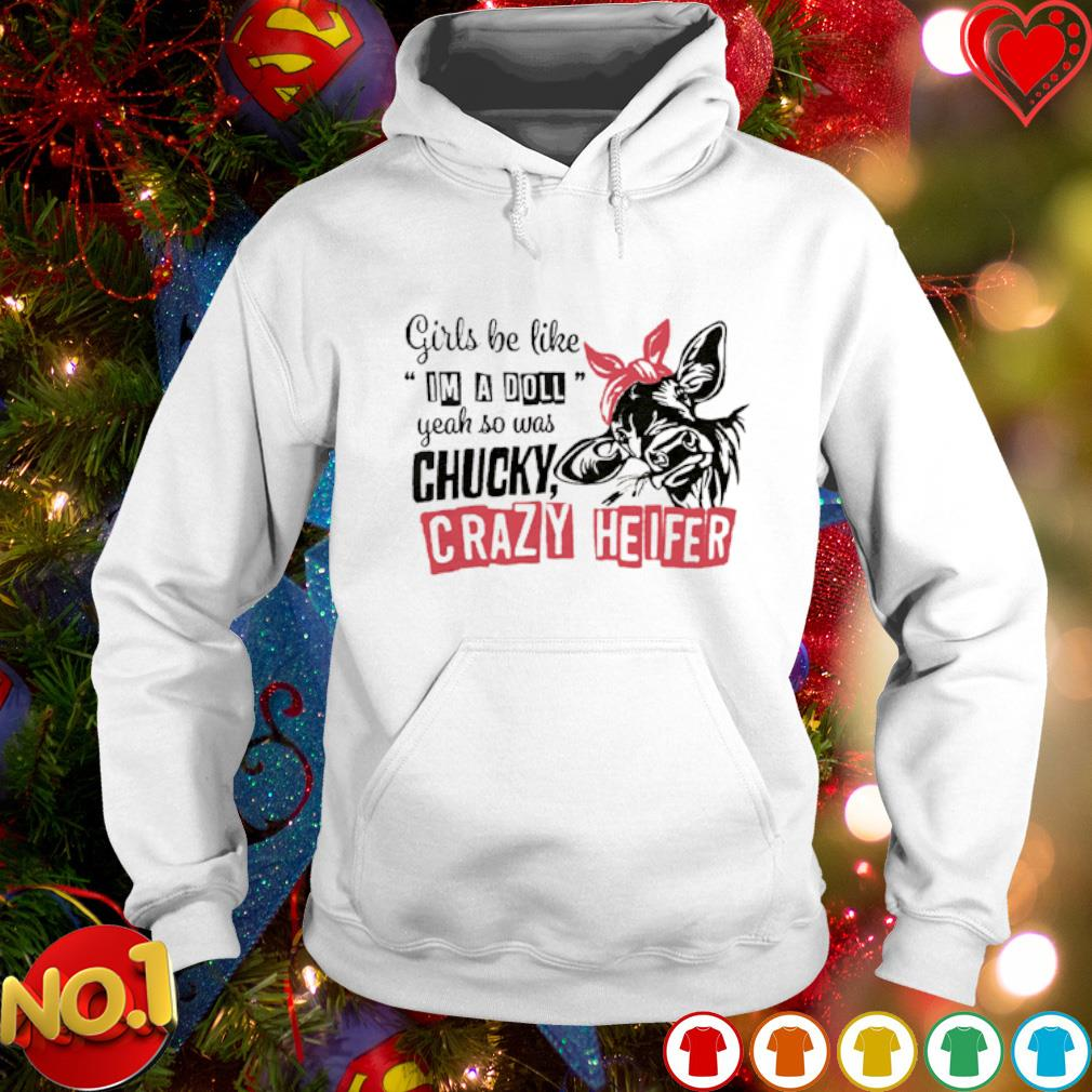 Girls be like I'm a doll yeah so was chucky crazy heifer s hoodie