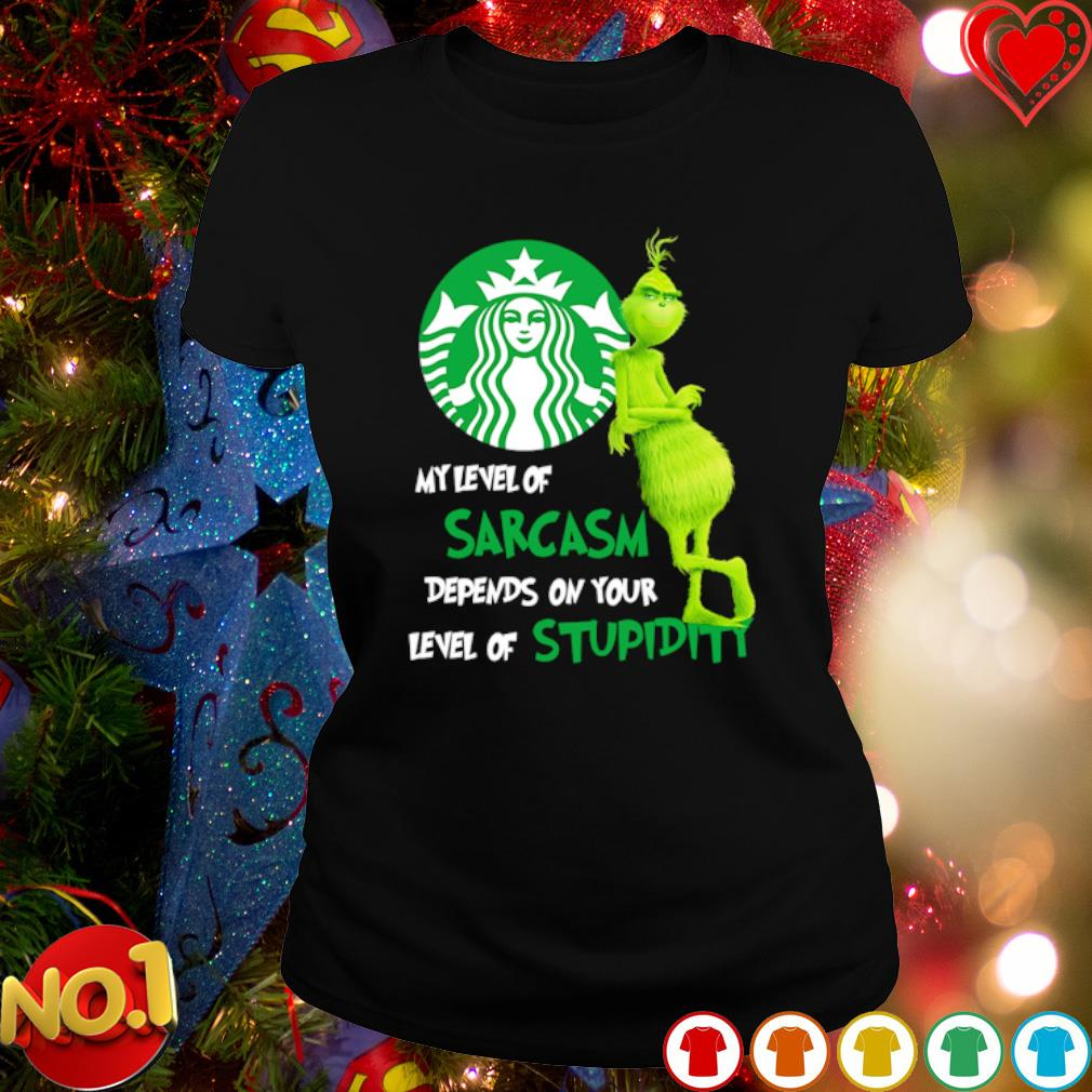 Grinch Starbucks my level of sarcasm depends on your level of stupidity s ladies-tee