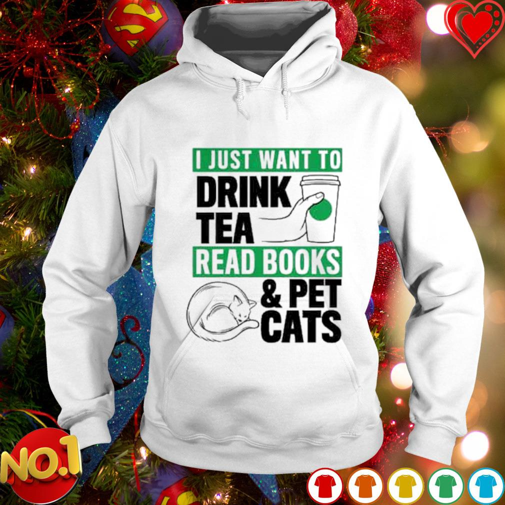 I just want to drink tea read books and pet cats s hoodie
