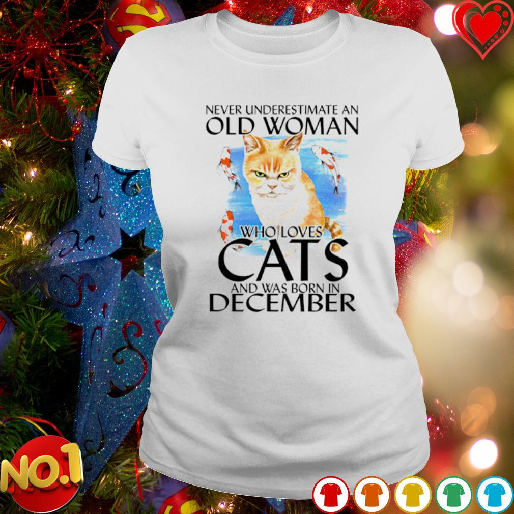Never underestimate an old woman who loves cats and was born in December s ladies-tee
