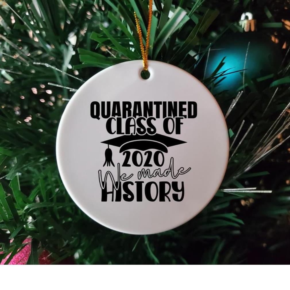Quarantined class of 2020 we made history ornament