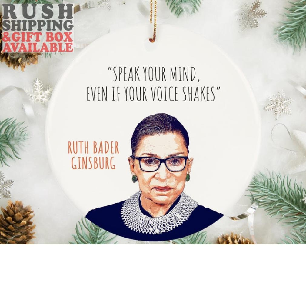 Ruth Bader Ginsburg speak your mind even if your voice shakes ornament