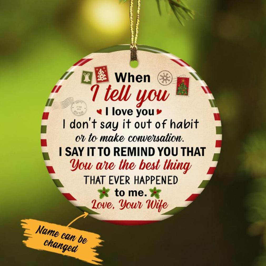 When I tell you I love you I don't say it out of habit ornament