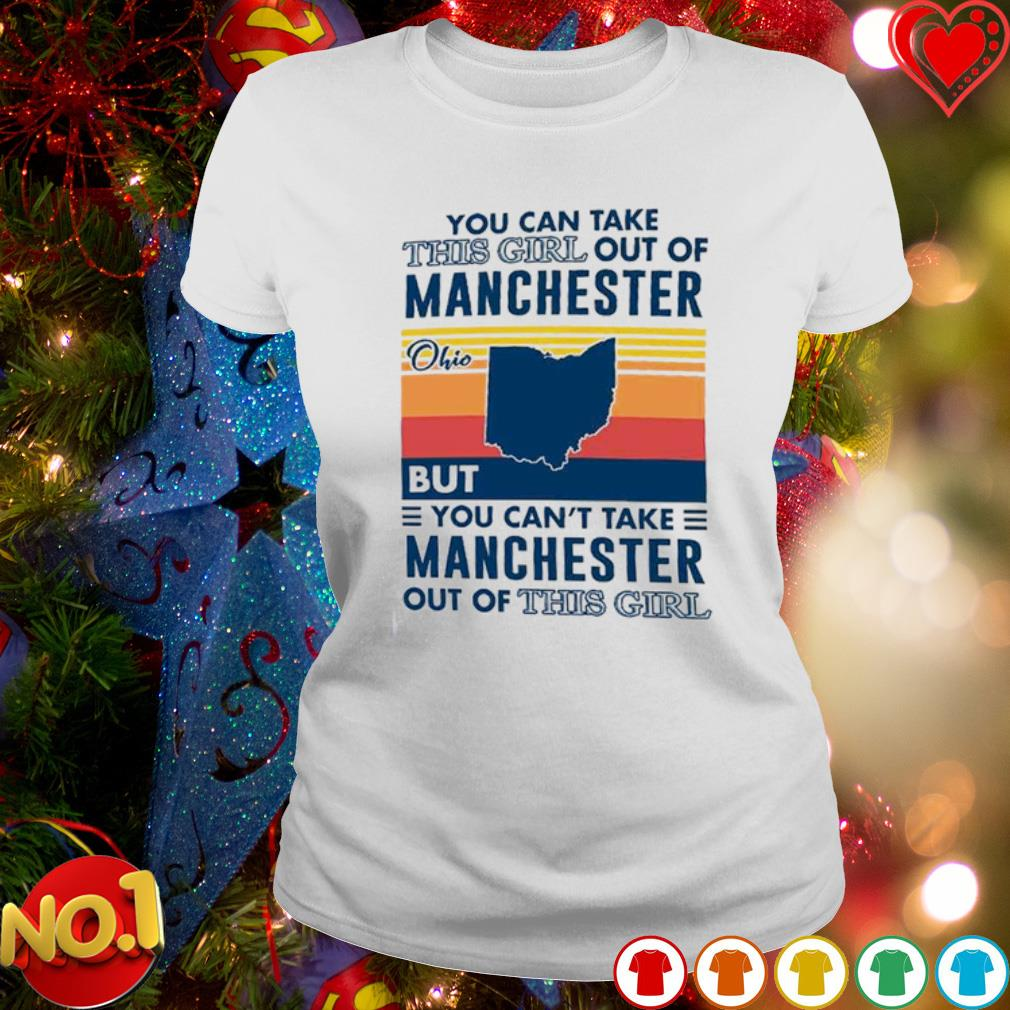 You can take this girl out of Manchester Ohio but you can't take Manchester out of this girl s ladies-tee
