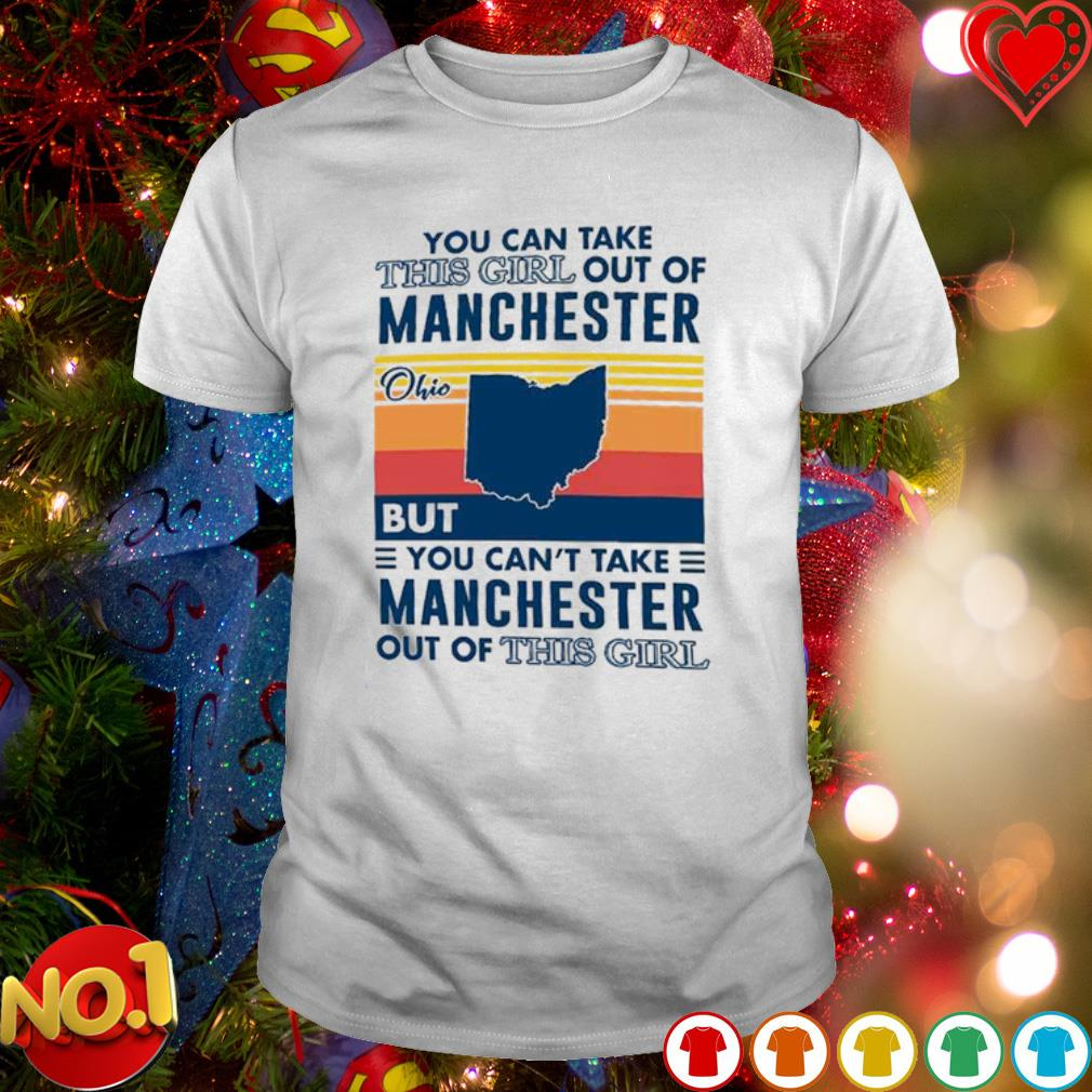 You can take this girl out of Manchester Ohio but you can't take Manchester out of this girl shirt