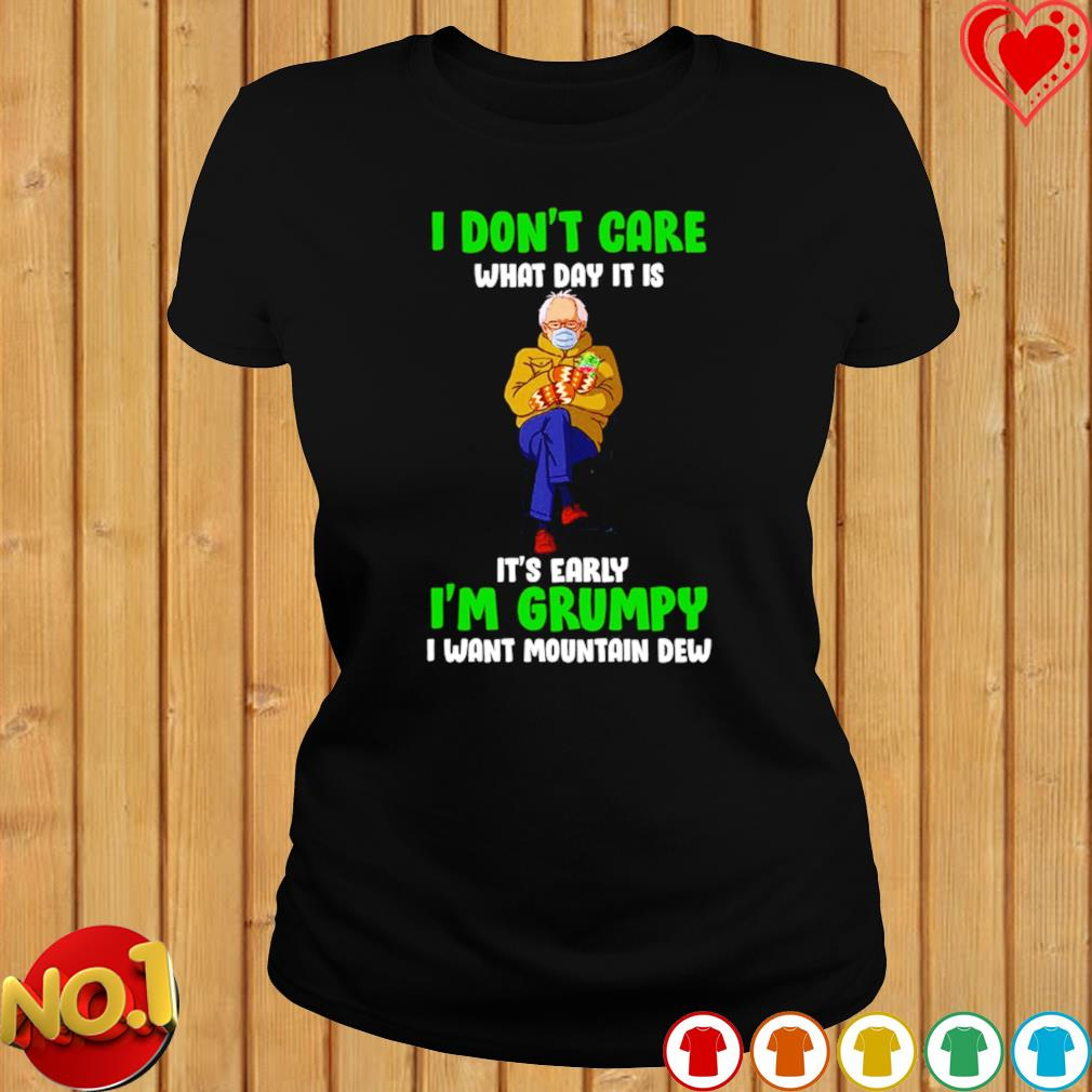 Bernie Sanders I don't care what day it is I'm grumpy I want Mountain Dew s ladies-tee