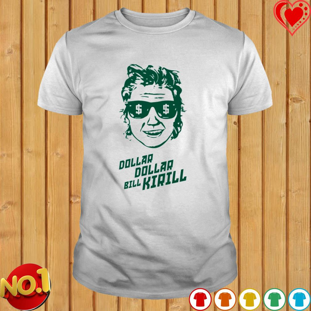 Dollar dollar bill kirill shirt