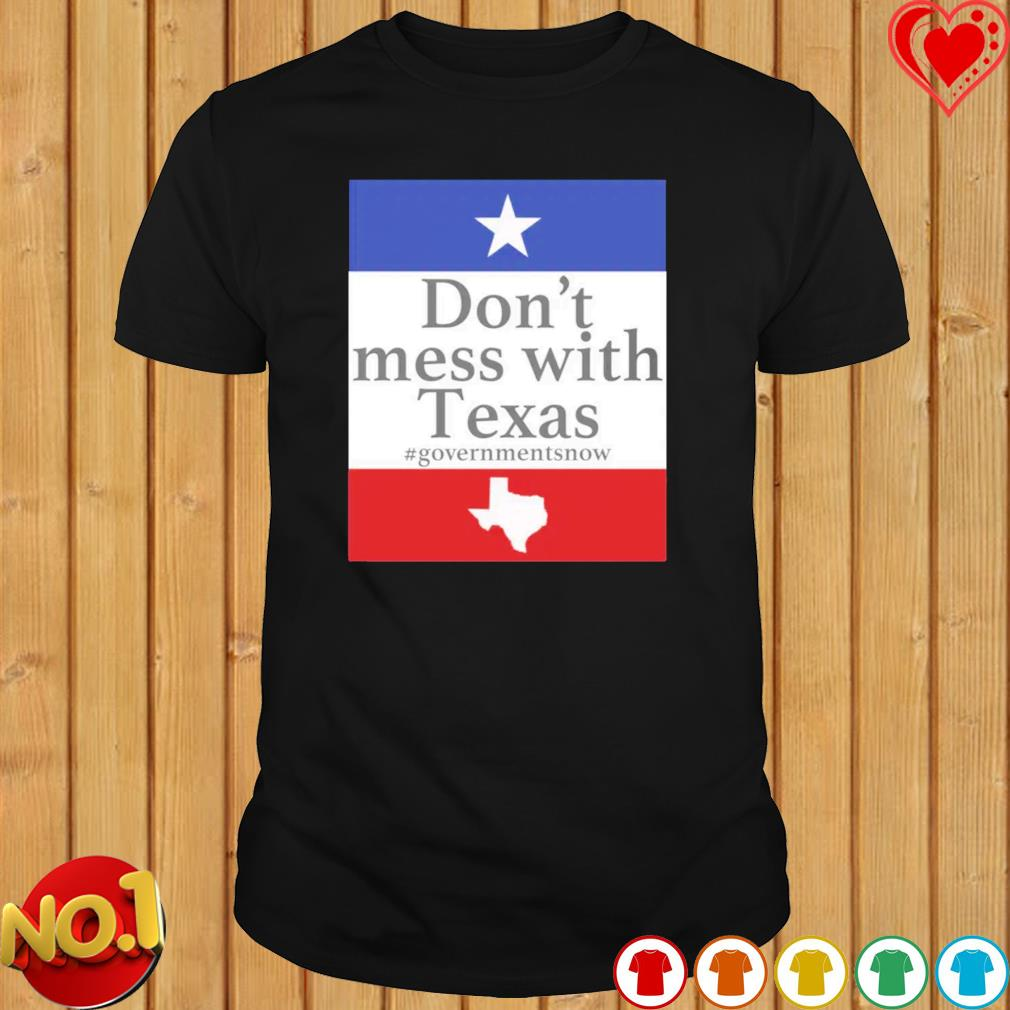 Don't mess with Texas governmentsnow shirt
