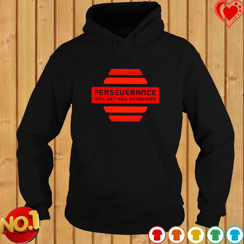 Perseverance will get you anywhere s hoodie