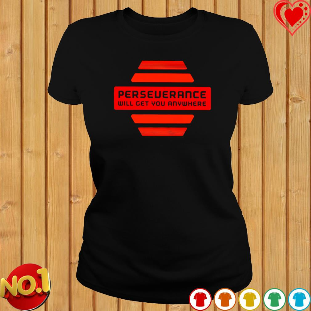 Perseverance will get you anywhere s ladies-tee