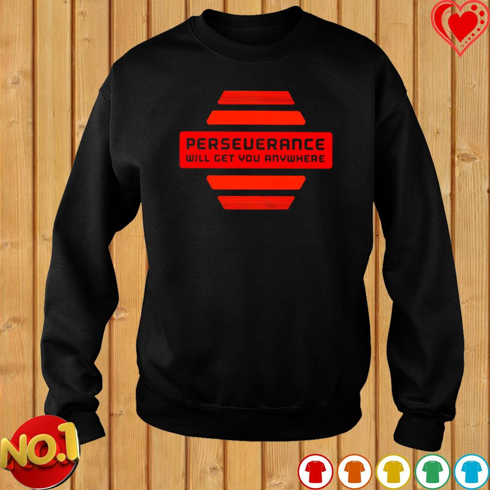 Perseverance will get you anywhere s sweater