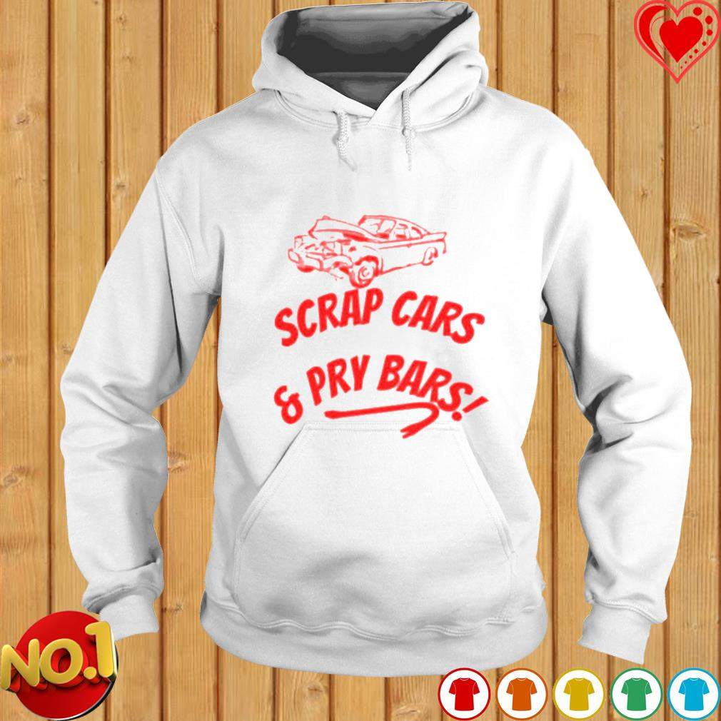 Scrap cars and pry bars s hoodie