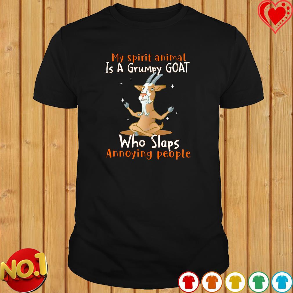 My spirit animal is a grumpy Goat who slaps annoying people shirt