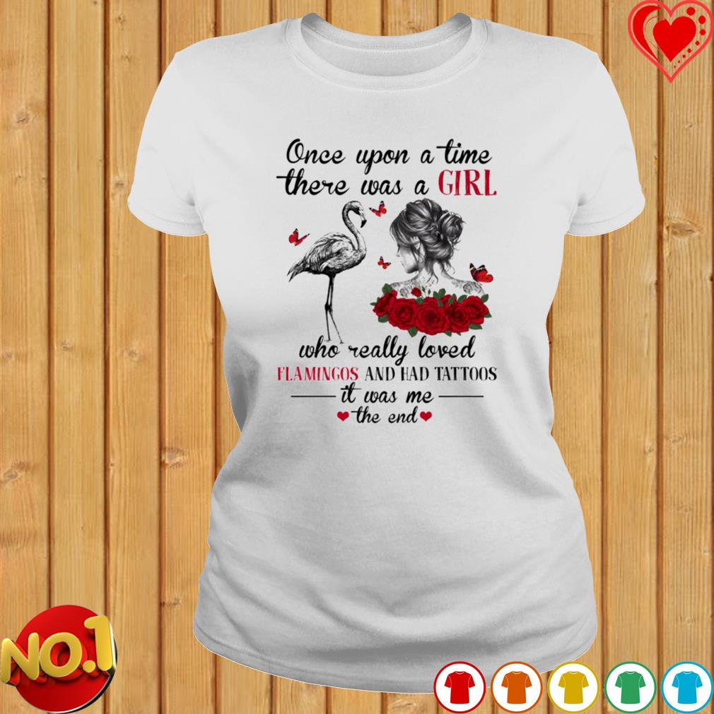 Once upon a time there was a girl who really loved flamingos and had tattoos s ladies-tee