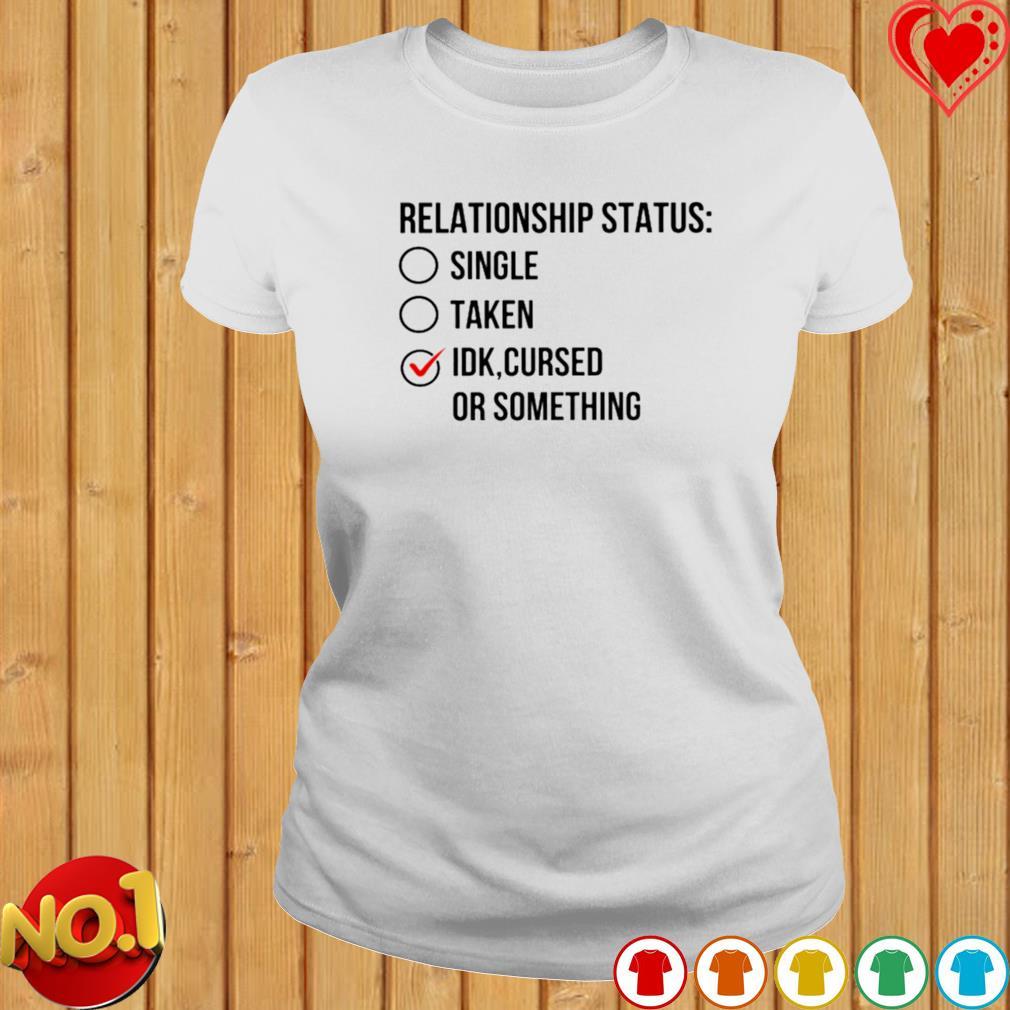 Relationship status single taken IDK cursed or something s ladies-tee