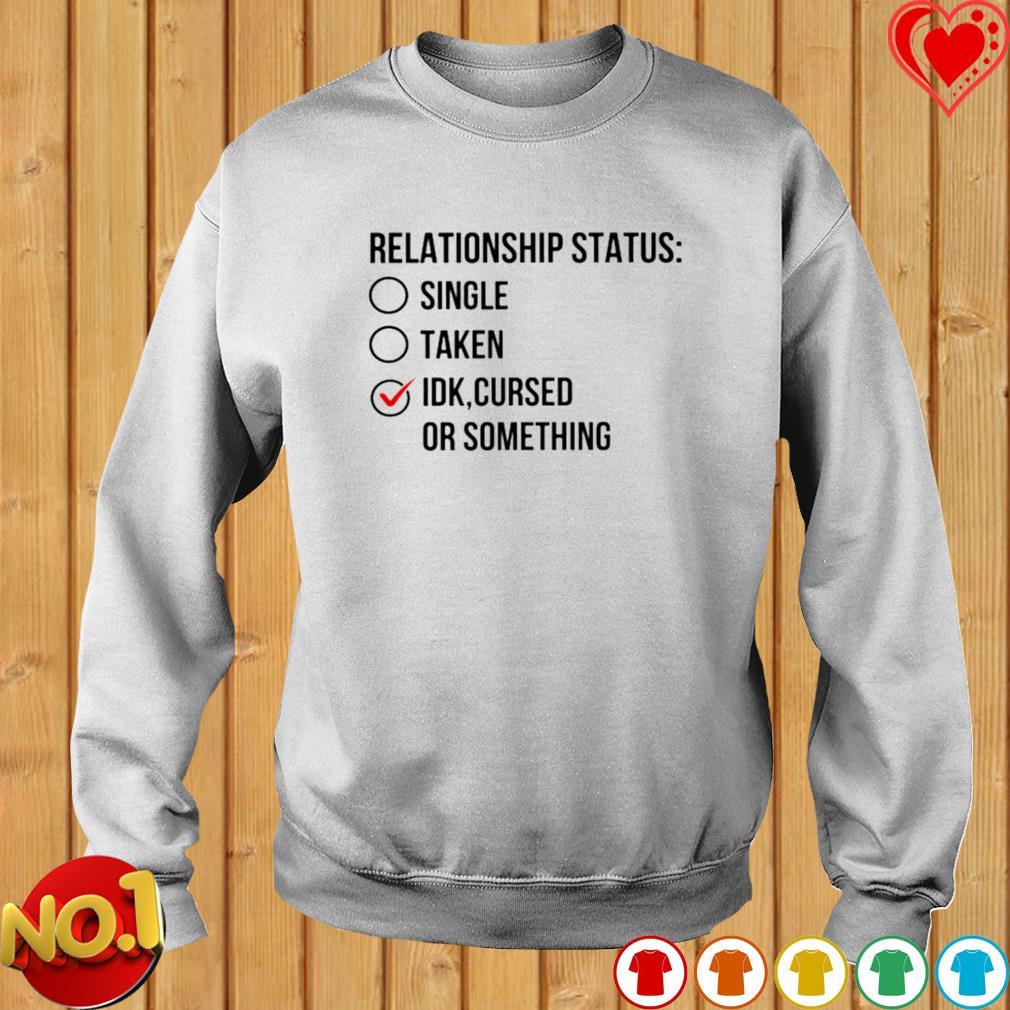 Relationship status single taken IDK cursed or something s sweater