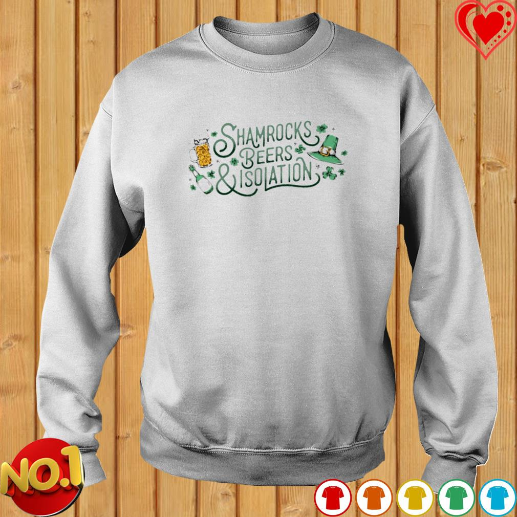 Shamrocks beers and isolation s sweater
