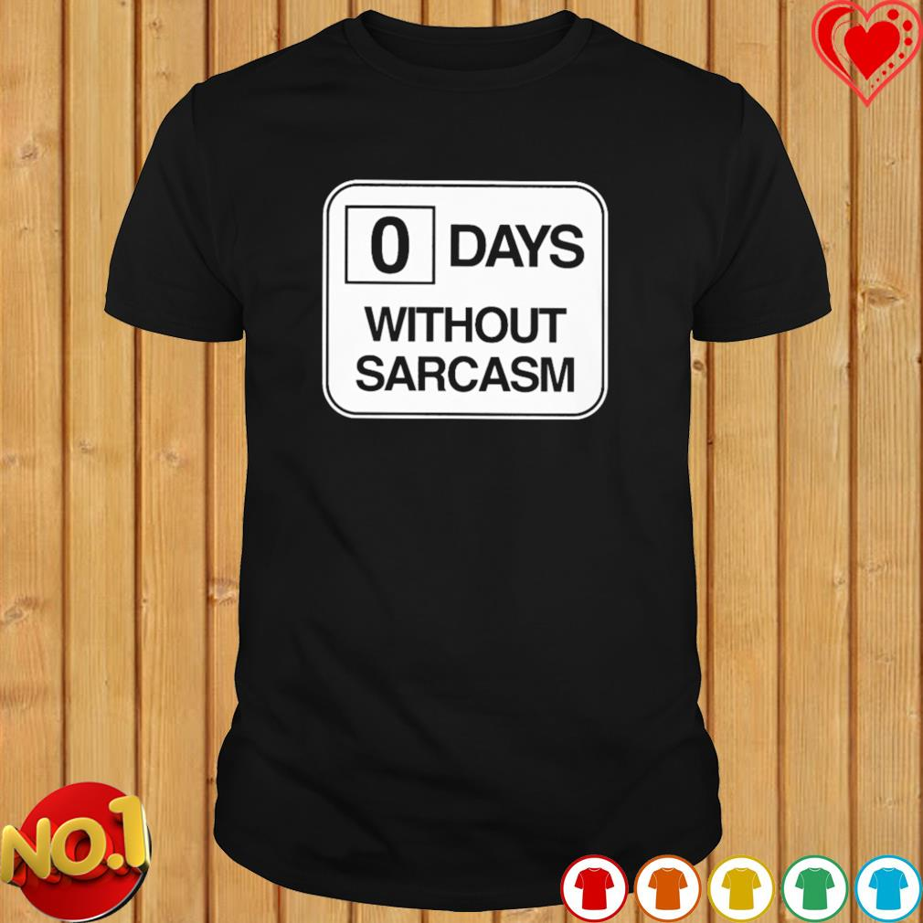Zero days without sarcasm shirt