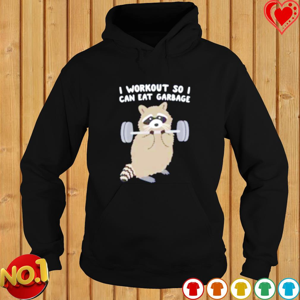 Raccoon I workout so I can eat garbage s hoodie