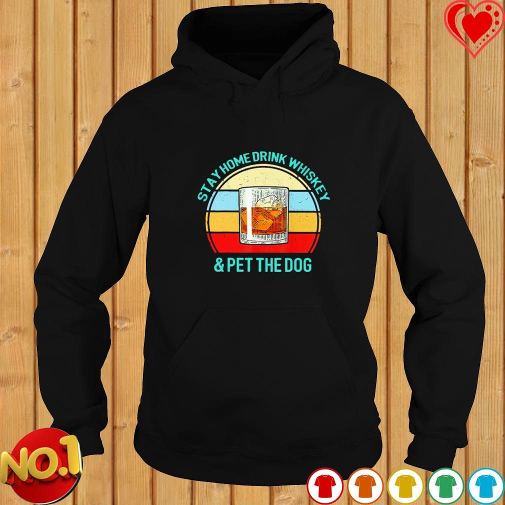 Stay home drink whiskey and pet the dog vintage s hoodie