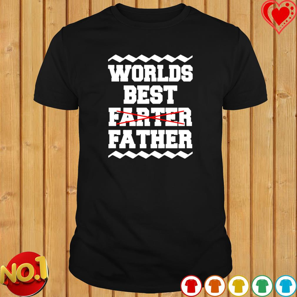 Worlds best farter father shirt